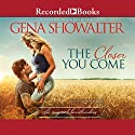 The Closer You Come: The Original Heartbreakers, Book 1 Audiobook by Gena Showalter Narrated by Savannah Richards