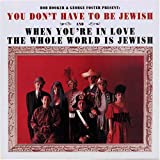 You Don t Have to Be Jewish and When You re in Love