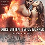 Once Bitten, Twice Burned: Phoenix Fire Series, Book 2 | Cynthia Eden