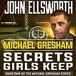 Michael Gresham: Secrets Girls Keep | John Ellsworth