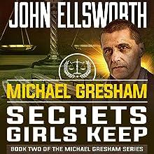 Michael Gresham: Secrets Girls Keep Audiobook by John Ellsworth Narrated by Stephen Hoye