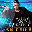 Ashes and Arsenic: An Urban Fantasy Mystery: Preternatural Affairs, Book 6 Audiobook by SM Reine Narrated by Jeffrey Kafer