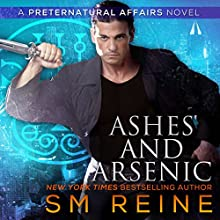 Ashes and Arsenic: An Urban Fantasy Mystery: Preternatural Affairs, Book 6 (       UNABRIDGED) by SM Reine Narrated by Jeffrey Kafer