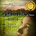 All Different Kinds of Free (       UNABRIDGED) by Jessica McCann Narrated by Mia Bankston