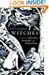 Witches: A Tale of Sorcery, Scandal a...