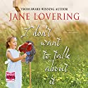 I Don't Want to Talk About It Audiobook by Jane Lovering Narrated by Ruth Urquhart
