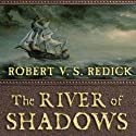 The River of Shadows: Chathrand Voyage Series, Book 3 Audiobook by Robert V. S. Redick Narrated by Michael Page