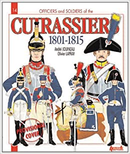 Officers and Soldiers of the French Cuirassiers 1801-1815 Paperback