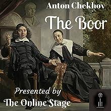The Boor Performance by Anton Chekov, Hilmar Baukage - translator Narrated by Susan Iannucci, David Prickett, Denis Daly, Marty Kryz