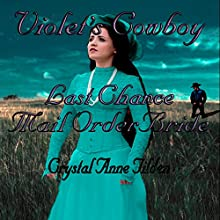 Last Chance Mail Order Bride: Violet's Cowboy: Westward Wanted, Book 4 Audiobook by Crystal Anne Tilden Narrated by Amy Gramour