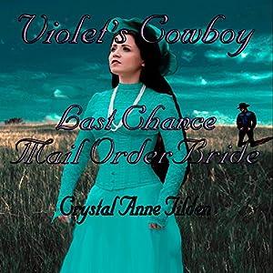 Last Chance Mail Order Bride: Violet's Cowboy Audiobook