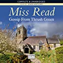 Gossip from Thrush Green (       UNABRIDGED) by Miss Read Narrated by Gwen Watford