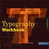Typography Workbook: A Real-World Guide to Using Type in Graphic Design ~ Timothy Samara