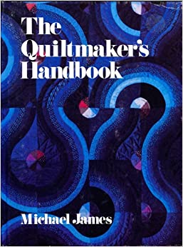 The Quiltmaker's Handbook: A Guide to Design and Construction, James, Michael