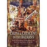 "Cross and Crescent in the Balkans: The Ottoman Conquest of Southeastern Europe (14th-15th Centuries)von ""David Nicolle"""