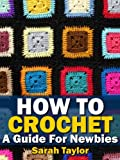 How To Crochet - A Guide For Newbies (Crafty Creations)