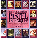 The Encyclopedia of Pastel Techniques: A Unique A-Z Directory of Pastel-Painting Techniques Plus Guidance on How Best to Use Them ~ Judy Martin