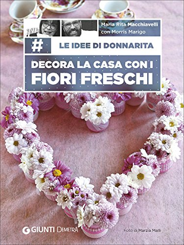 Le idee di Donnarita. Decora la casa con i fiori freschi