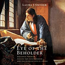 Eye of the Beholder: Johannes Vermeer, Antoni van Leeuwenhoek, and the Reinvention of Seeing (       UNABRIDGED) by Laura Snyder Narrated by Tamara Marston