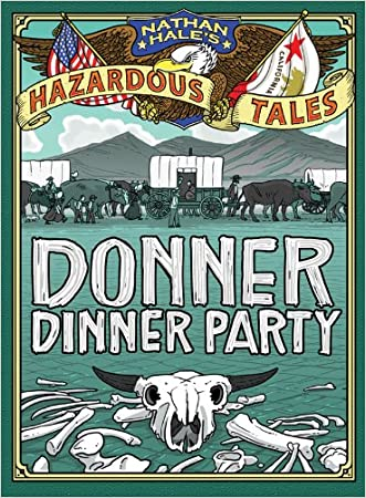 Donner Dinner Party (Nathan Hale's Hazardous Tales Book 3) written by Nathan Hale