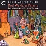 Red World of Polaris: The Adventures of Captain Volmar   Clark Ashton Smith