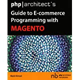 """PHP/Architect's Guide to E-Commerce Programming with Magentovon """"Mark Kimsal"""""""