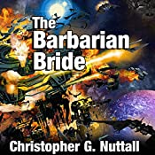 The Barbarian Bride: The Decline and the Fall of the Galactic Empire, Book 3 | Christopher G. Nuttall