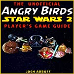 Angry Birds Star Wars 2 Game Guide | Josh Abbot
