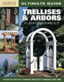 img - for Ultimate Guide: Trellises & Arbors: Plan, Design, Build (Home Improvement) book / textbook / text book