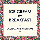 Ice Cream for Breakfast: How rediscovering your inner child can make you calmer, happier, and solve your bullsh*t adult problems Hörbuch von Laura Jane Williams Gesprochen von: Laura Jane Williams