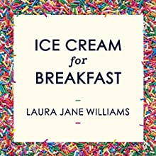 Ice Cream for Breakfast: How rediscovering your inner child can make you calmer, happier, and solve your bullsh*t adult problems | Livre audio Auteur(s) : Laura Jane Williams Narrateur(s) : Laura Jane Williams