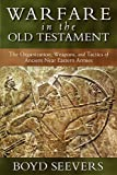 Image of Warfare in the Old Testament: The Organization, Weapons, and Tactics of Ancient Near Eastern Armies