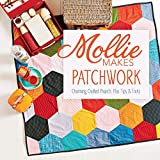 Mollie Makes Patchwork: Charming Quilted Projects Plus Tips & Tricks Mollie Makes
