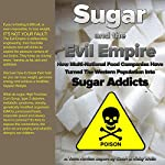 Sugar and the Evil Empire: How Multi-National Food Companies Have Turned the Western Population into Sugar Addicts, Terra Novian Reports | Geoff Wells,Vicky Wells