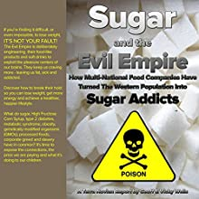 Sugar and the Evil Empire: How Multi-National Food Companies Have Turned the Western Population into Sugar Addicts, Terra Novian Reports (       UNABRIDGED) by Geoff Wells, Vicky Wells Narrated by Roger Baker