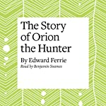 The Story of Orion the Hunter | Edward Ferrie