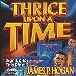Thrice Upon a Time | James P. Hogan