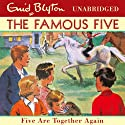 Five Are Together Again: Famous Five, Book 21 (       UNABRIDGED) by Enid Blyton Narrated by Ann Beach