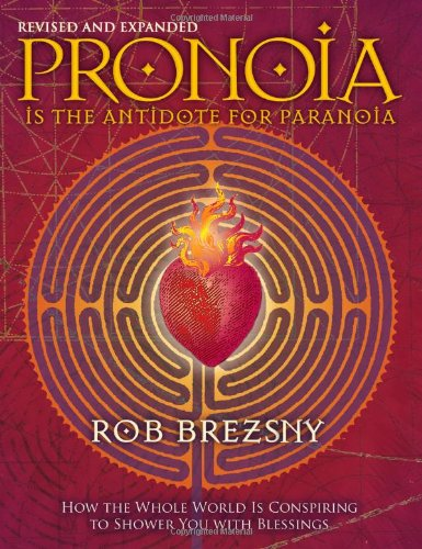 Pronoia Is The Antidote For Paranoia, Revised And Expanded: How The Whole World Is Conspiring To Shower You With Blessings front-183204