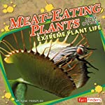 Meat-Eating Plants and Other Extreme Plant Life | June Preszler