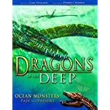 Dragons of the Deep: Ocean Monsters Past and Present ~ Carl Wieland