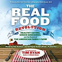The Real Food Revolution: Healthy Eating, Green Groceries, and the Return of the American Family Farm (       UNABRIDGED) by Tim Ryan Narrated by Tim Ryan