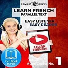 Learn French - Easy Reader - Easy Listener Parallel Text Audio Course No. 1 | Livre audio Auteur(s) :  Polyglot Planet Narrateur(s) : Caroline Dumont, Christopher Tester