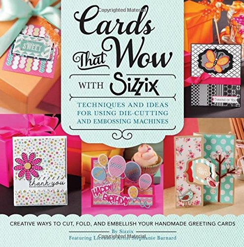 Cards That Wow with Sizzix: Techniques and Ideas for Using Die-Cutting and Embossing Machines - Creative Ways to Cut, Fold, and Embellish Your Handmade Greeting Cards (A Cut Above) (Die Making compare prices)