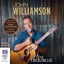 Hey True Blue (       UNABRIDGED) by John Williamson Narrated by John Williamson