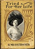 img - for TRIED FOR HER LIFE (A Sequel to: As Cruel As the Grave) by E.D.E.N. Emma Dorothy Eliza Nevitte Southworth (1875 Hardcover A. L. Burt publishers, A Sequel to: AS CRUEL AS THE GRAVE) book / textbook / text book
