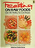Feasting on Raw Foods: Over 350 Healthy No-cook Recipes