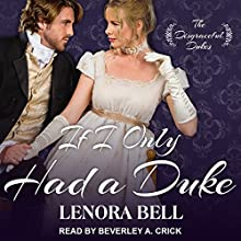 If I Only Had a Duke: Disgraceful Dukes Series, Book 2 Audiobook by Lenora Bell Narrated by Beverley A. Crick