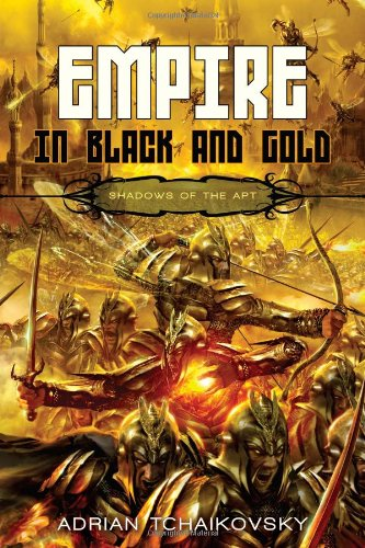 Empire in Black and Gold (Shadows of the Apt 1), Adrian Tchaikovsky