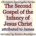 The Second Gospel of the Infancy of Jesus Christ: Christian Apocrypha Series |  James